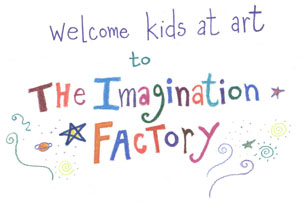 Welcome kids at art to The Imagination Factory